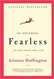 On Becoming Fearless...in Love, Work, and Life :  - by Arianna Huffington