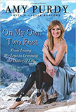 On My Own Two Feet : From Losing My Legs to Learning the Dance of Life<br /> - by Amy Purdy