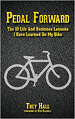 Pedal Forward : The 10 Life and Business Lessons I Have Learned on My Bike<br />