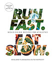 Run Fast. Eat Slow. : Nourishing Recipes for Athletes<br />