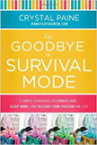 Say Goodbye to Survival Mode : 9 Simple Strategies to Stress Less, Sleep More, and Restore Your Passion for Life <br /> - by Crystal Paine
