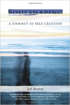 Soulshaping: : A Journey of Self-Creation<br /> - by Jeff Brown