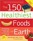 The 150 Healthiest Foods on Earth : The Surprising, Unbiased Truth About What You Should Eat and Why<br />