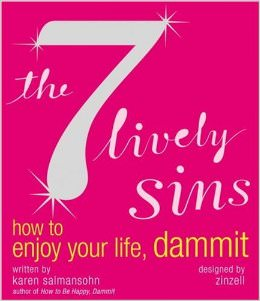 The 7 Lively Sins : How to Enjoy Your Life, Dammit<br /> - by Karen Salmansohn