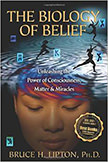 The Biology of Belief : Unleashing the Power of Consciousness, Matter, &amp; Miracles<br /> - by Dr. Bruce Lipton