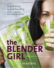 The Blender Girl : Super-Easy, Super-Healthy Meals, Snacks, Desserts, and Drinks<br />