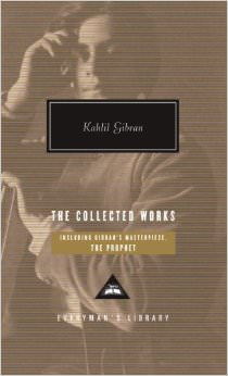 The Collected Works : Everyman's Library<br /> - by Khalil Gibran