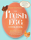 The Fresh Egg Cookbook : From Chicken to Kitchen<br />