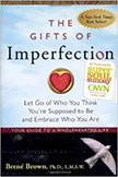 The Gifts of Imperfection : Let Go of Who You Think You're Supposed to Be and Embrace Who You Are<br />
