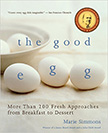 The Good Egg : More than 200 Fresh Approaches from Breakfast to Dessert<br />