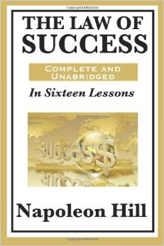 The Law of Success In Sixteen Lessons by Napoleon Hill :