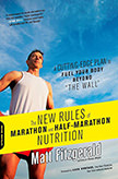 The New Rules of Marathon and Half-Marathon Nutrition : A Cutting-Edge Plan to Fuel Your Body Beyond the Wall<br />