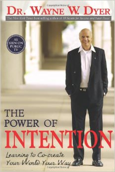 The Power of Intention :  - by Wayne Dyer