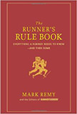 The Runner's Rule Book : Everything a Runner Needs to Know--And Then Some<br />