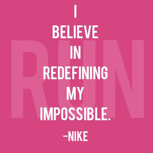 Runner Things #762: I believe in redefining my impossible.  - fb,fitness