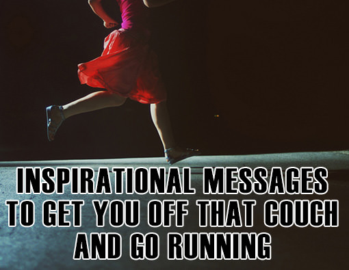 Runner Things #2884: Inspirational Messages To Get You Off That Couch And Go Running