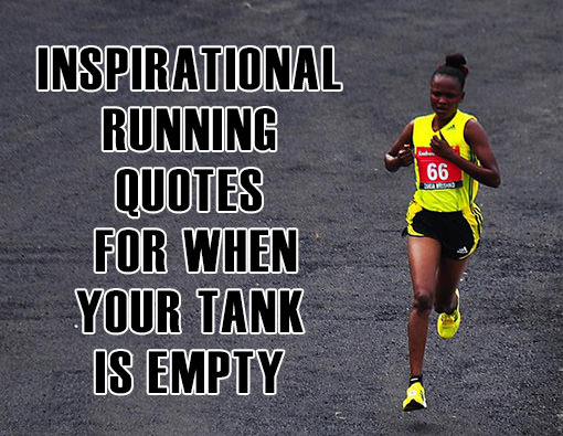 Runner Things #2885: Inspirational Running Quotes For When Your Tank Is Empty