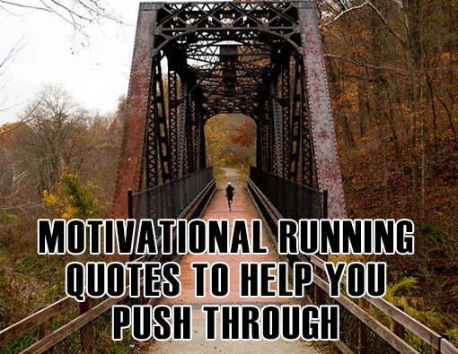 Runner Things #2886: Motivational Running Quotes To Help You Push Through
