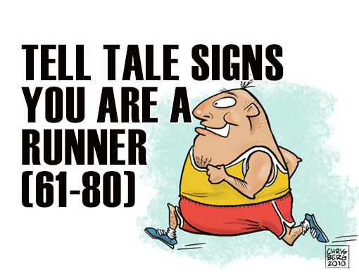 Runner Things #2877: Tell Tale Signs You Are A Runner (61-80)