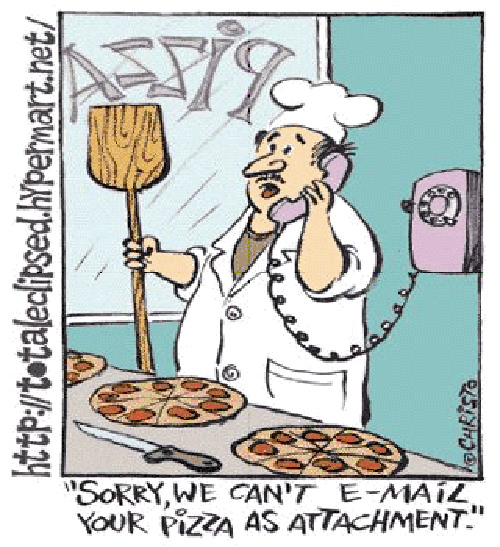 Food Humor #91: Sorry, we can't e-mail your pizza as attachment.