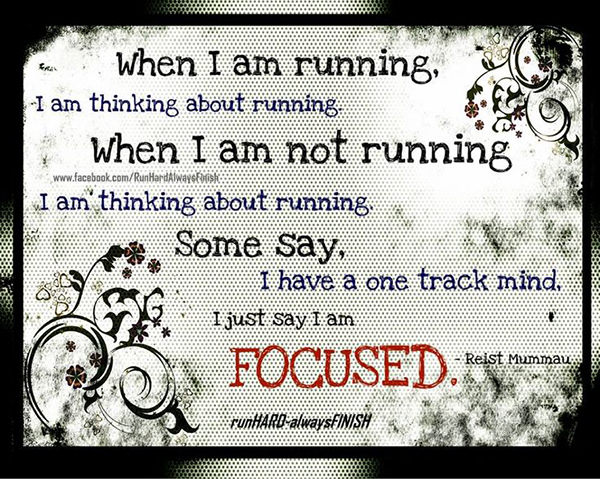 Running Matters #289: When I am running, I am thinking about running. When I am not running, I am thinking about running. Some say I have a one track mind. I just say, I am focused.