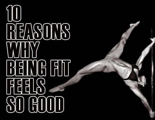 Fitness Stuff #451: 10 Reasons Why Being Fit Feels Good