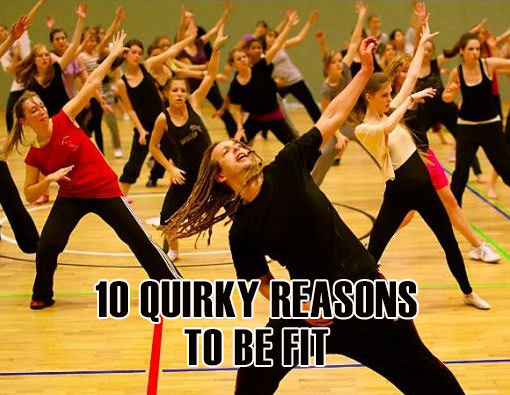 Fitness Stuff #446: 10 Quirky Reasons To Be Fit