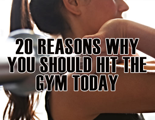 Fitness Stuff #450: 20 Reasons Why You Should Hit The Gym Today